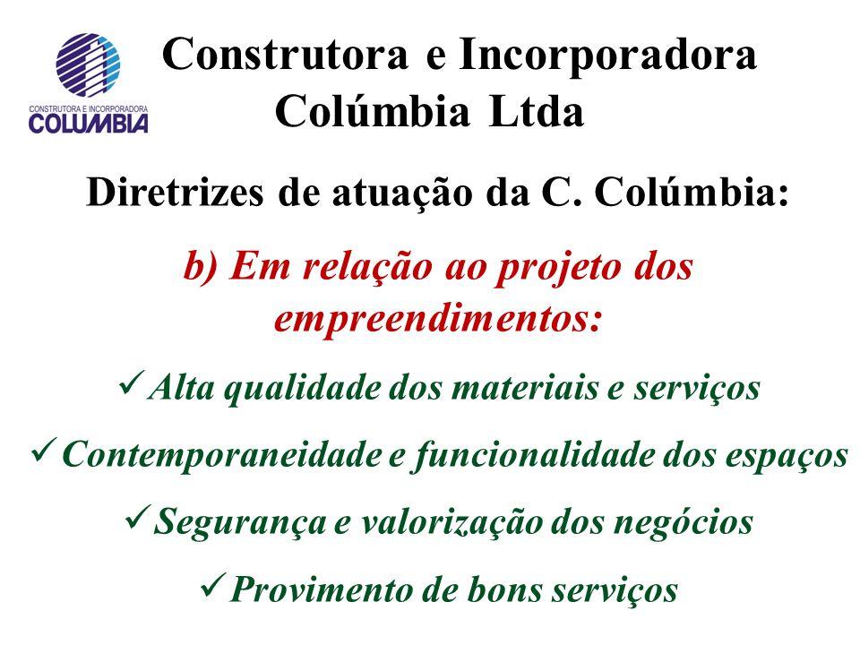 Construtora e Incorporadora Colúmbia Ltda Diretrizes de atuação da C. Colúmbia: a) Em relação à qualidade: Produzir com excelência, satisfazer a todos