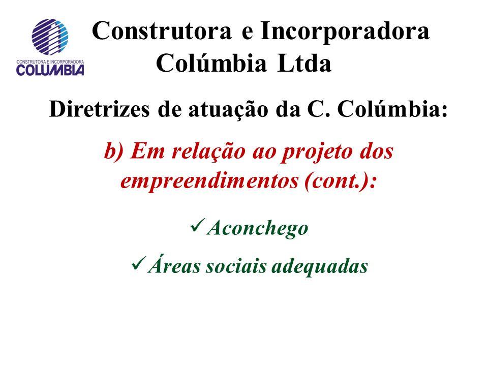 Construtora e Incorporadora Colúmbia Ltda Diretrizes de atuação da C. Colúmbia: b) Em relação ao projeto dos empreendimentos: Alta qualidade dos mater