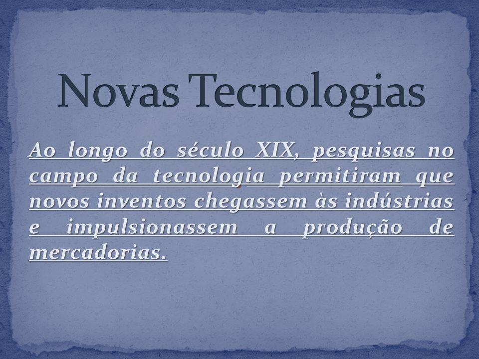 Ao longo do século XIX, pesquisas no campo da tecnologia permitiram que novos inventos chegassem às indústrias e impulsionassem a produção de mercador