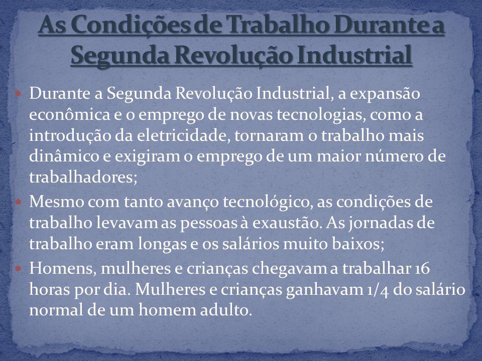 Durante a Segunda Revolução Industrial, a expansão econômica e o emprego de novas tecnologias, como a introdução da eletricidade, tornaram o trabalho