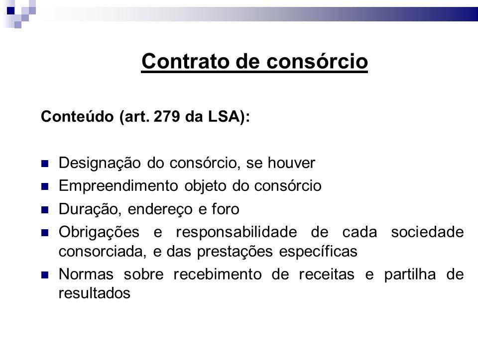 Contrato de consórcio Conteúdo (art. 279 da LSA): Designação do consórcio, se houver Empreendimento objeto do consórcio Duração, endereço e foro Obrig