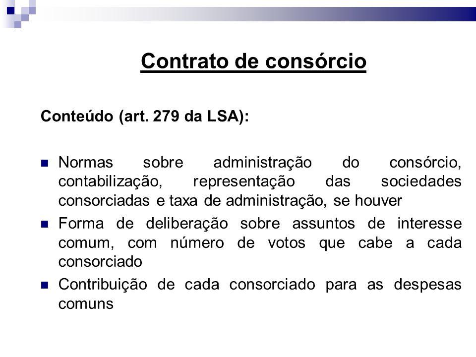 Contrato de consórcio Conteúdo (art. 279 da LSA): Normas sobre administração do consórcio, contabilização, representação das sociedades consorciadas e