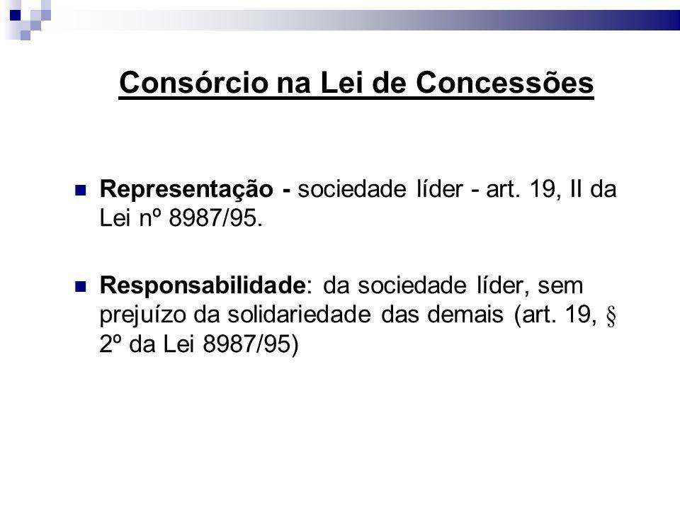 Consórcio na Lei de Concessões Representação - sociedade líder - art. 19, II da Lei nº 8987/95. Responsabilidade: da sociedade líder, sem prejuízo da