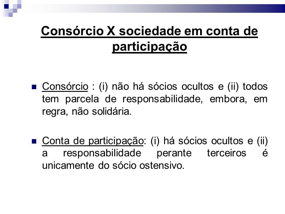 Consórcio X sociedade em conta de participação Consórcio : (i) não há sócios ocultos e (ii) todos tem parcela de responsabilidade, embora, em regra, n
