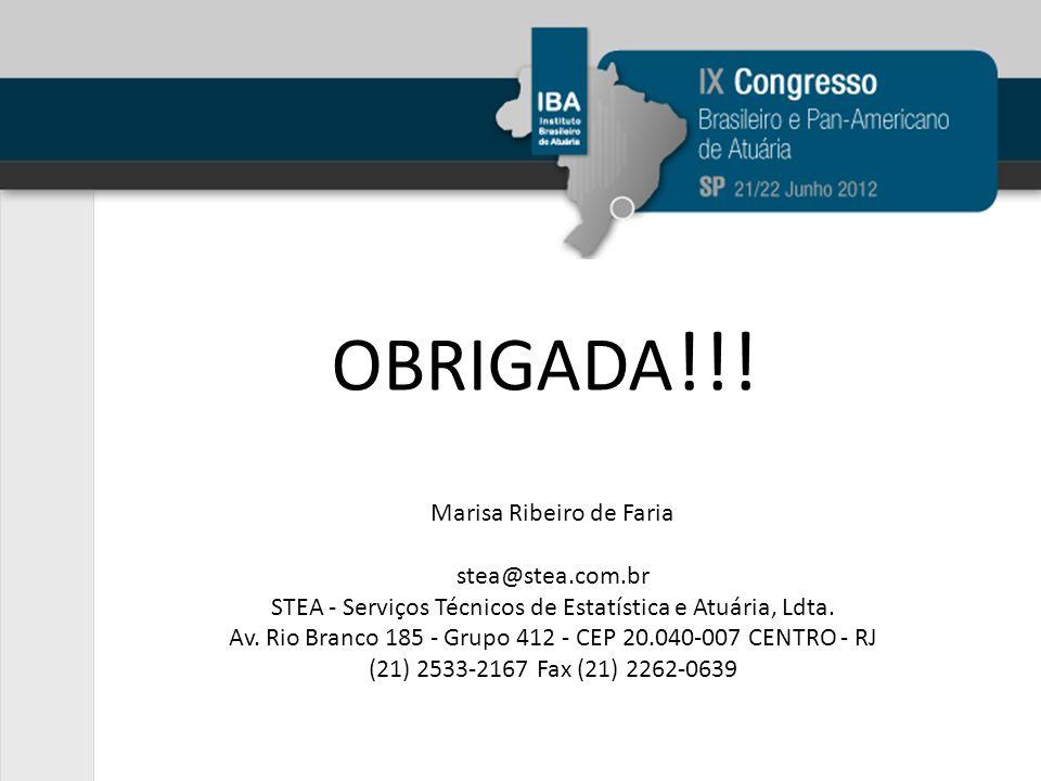 OBRIGADA !!! Marisa Ribeiro de Faria stea@stea.com.br STEA - Serviços Técnicos de Estatística e Atuária, Ldta. Av. Rio Branco 185 - Grupo 412 - CEP 20