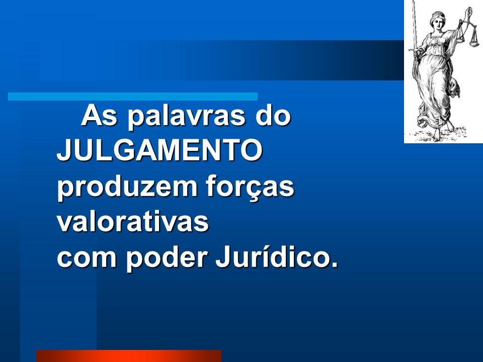 AS FORÇAS VALORATIVAS DO JULGAMENTO DA PRIMEIRA SENTENÇA são produzidas pelas seguintes palavras: AS FORÇAS VALORATIVAS DO JULGAMENTO DA PRIMEIRA SENT