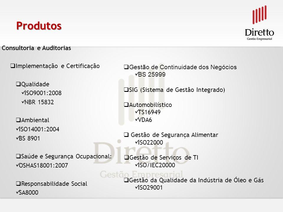 Produtos Consultoria e Auditorias Implementação e Certificação Qualidade ISO9001:2008 NBR 15832 Ambiental ISO14001:2004 BS 8901 Saúde e Segurança Ocup