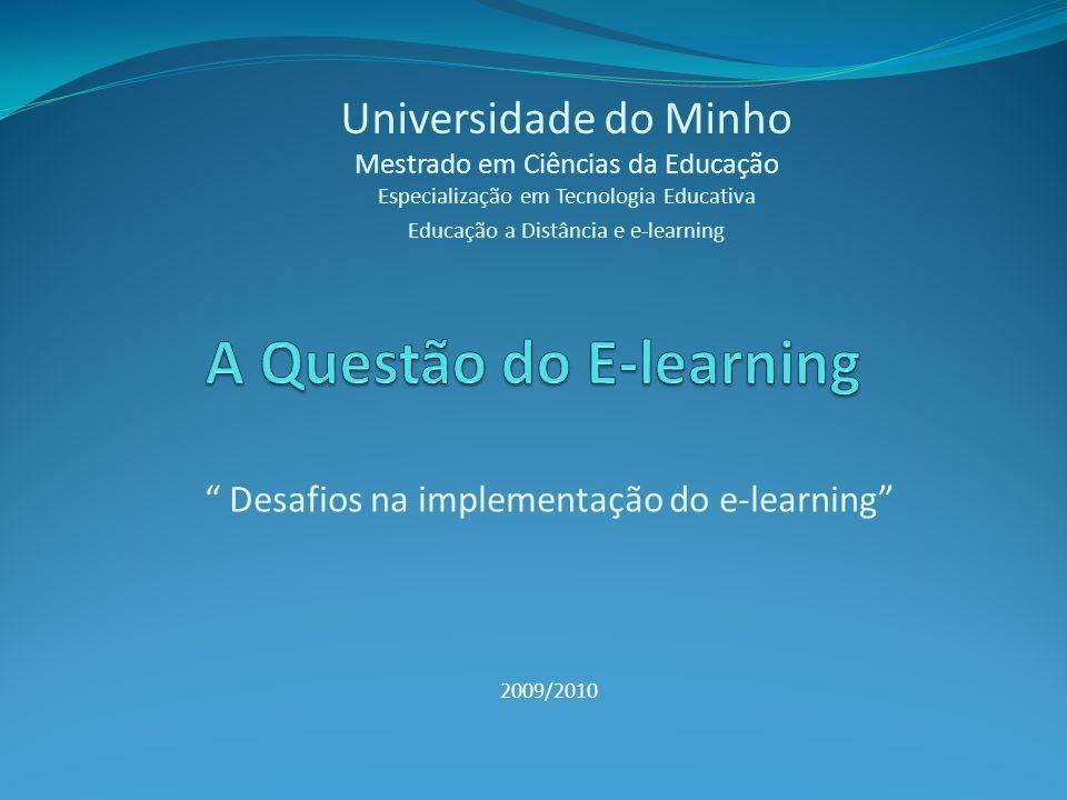Desafios na implementação do e-learning 2009/2010 Universidade do Minho Mestrado em Ciências da Educação Especialização em Tecnologia Educativa Educaç