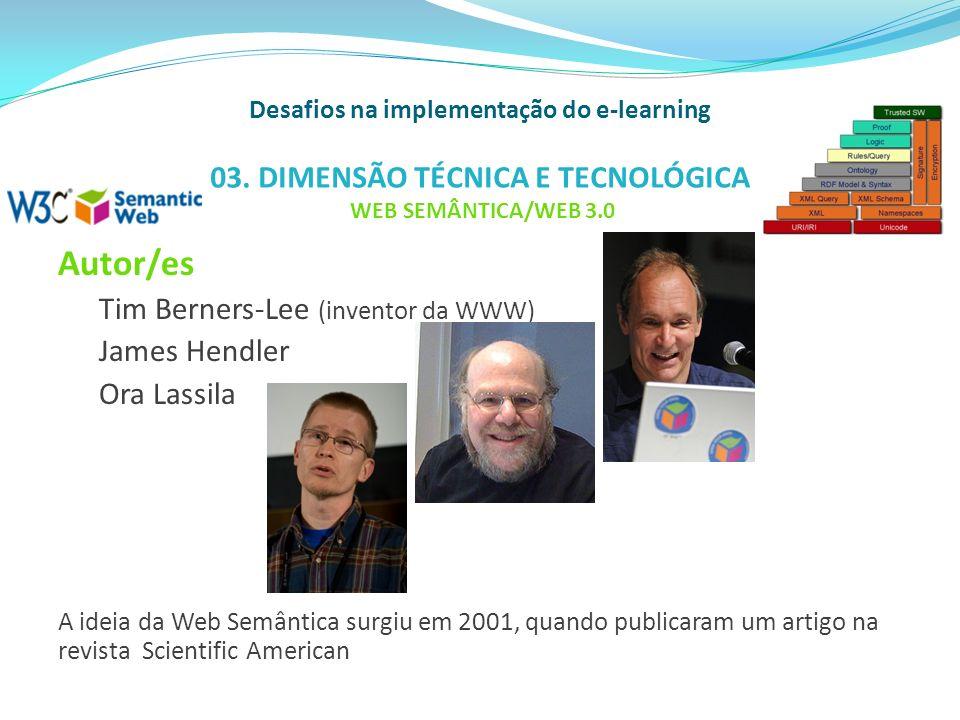 Autor/es Tim Berners-Lee (inventor da WWW) James Hendler Ora Lassila A ideia da Web Semântica surgiu em 2001, quando publicaram um artigo na revista S