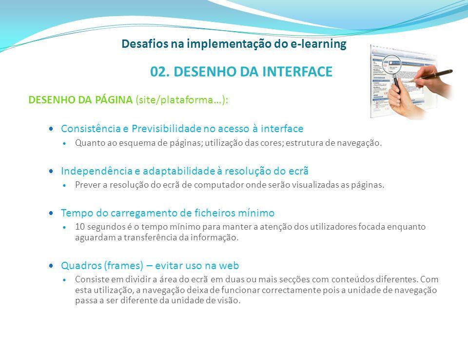 Desafios na implementação do e-learning DESENHO DO CONTEÚDO: Escrever para o ecrã Ser sucinto nos textos nas páginas.