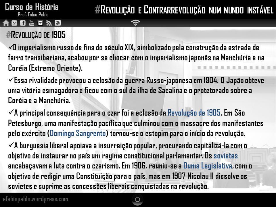 Curso de História Prof. Fabio Pablo #R EVOLUÇÃO E C ONTRARREVOLUÇÃO NUM MUNDO INSTÁVEL efabiopablo.wordpress.com #R EVOLUÇÃO DE 1905 O imperialismo ru
