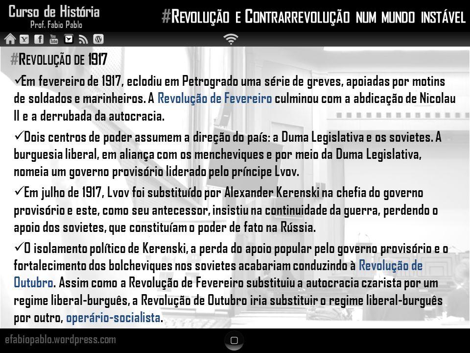Curso de História Prof. Fabio Pablo #R EVOLUÇÃO E C ONTRARREVOLUÇÃO NUM MUNDO INSTÁVEL efabiopablo.wordpress.com #R EVOLUÇÃO DE 1917 Em fevereiro de 1