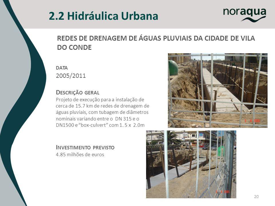 2.2 Hidráulica Urbana 20 REDES DE DRENAGEM DE ÁGUAS PLUVIAIS DA CIDADE DE VILA DO CONDE DATA 2005/2011 D ESCRIÇÃO GERAL Projeto de execução para a instalação de cerca de 15.7 km de redes de drenagem de águas pluviais, com tubagem de diâmetros nominais variando entre o DN 315 e o DN1500 e box-culvert com 1.