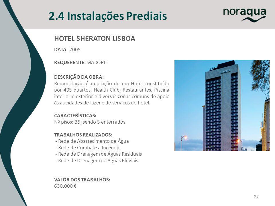 2.4 Instalações Prediais 27 DATA 2005 REQUERENTE: MAROPE DESCRIÇÃO DA OBRA: Remodelação / ampliação de um Hotel constituído por 405 quartos, Health Cl