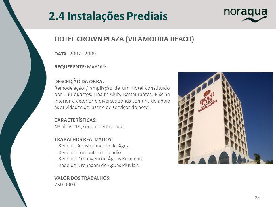 2.4 Instalações Prediais 28 HOTEL CROWN PLAZA (VILAMOURA BEACH) DATA 2007 - 2009 REQUERENTE: MAROPE DESCRIÇÃO DA OBRA: Remodelação / ampliação de um H