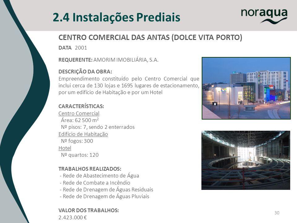 2.4 Instalações Prediais 30 CENTRO COMERCIAL DAS ANTAS (DOLCE VITA PORTO) DATA 2001 REQUERENTE: AMORIM IMOBILIÁRIA, S.A. DESCRIÇÃO DA OBRA: Empreendim
