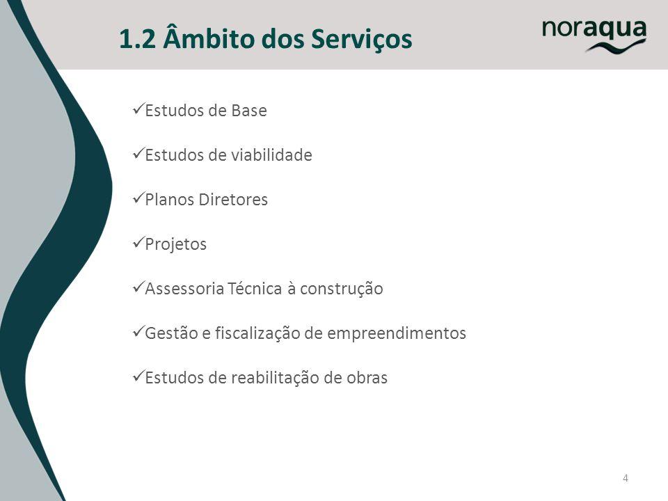 4 1.2 Âmbito dos Serviços Estudos de Base Estudos de viabilidade Planos Diretores Projetos Assessoria Técnica à construção Gestão e fiscalização de em