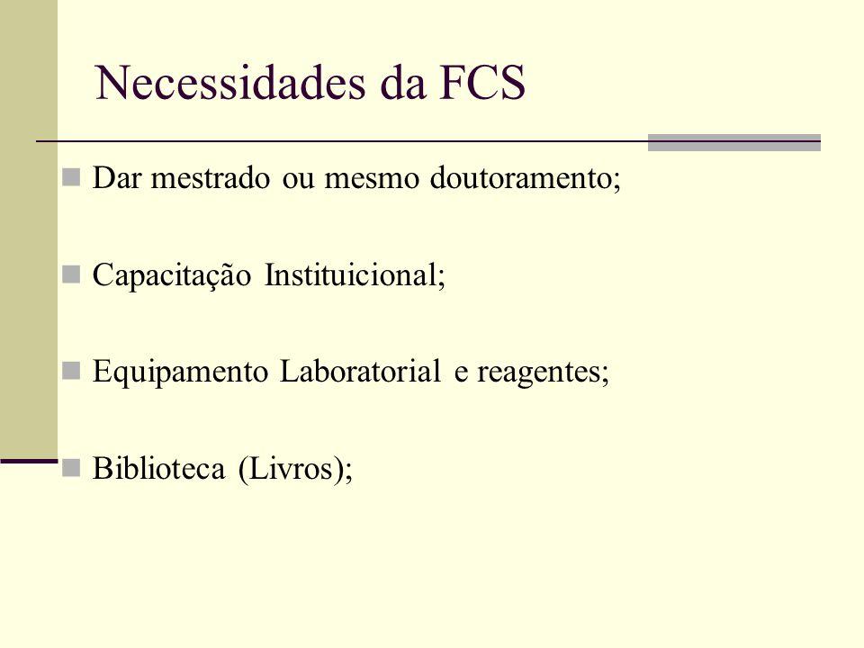 Necessidades da FCS Dar mestrado ou mesmo doutoramento; Capacitação Instituicional; Equipamento Laboratorial e reagentes; Biblioteca (Livros);