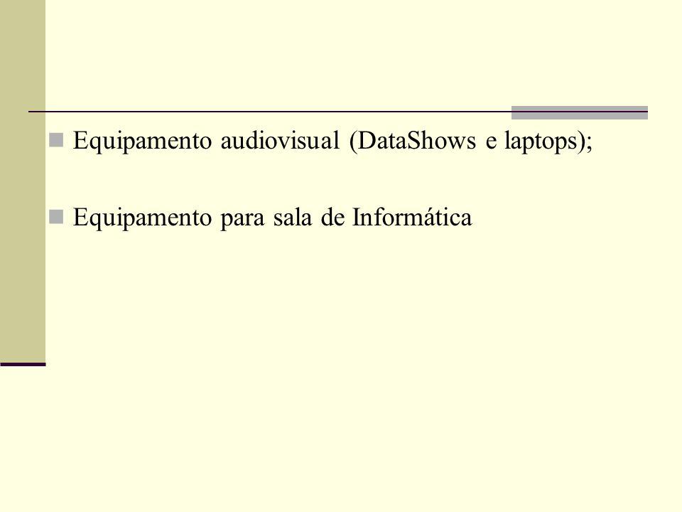 Equipamento audiovisual (DataShows e laptops); Equipamento para sala de Informática