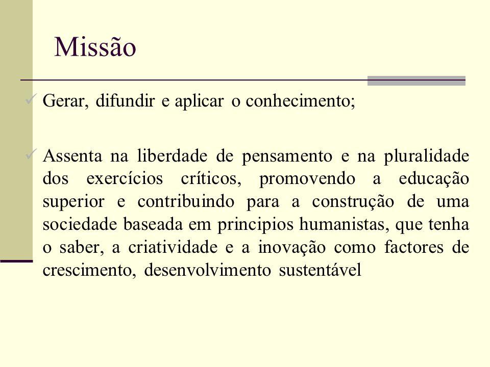 Missão Gerar, difundir e aplicar o conhecimento; Assenta na liberdade de pensamento e na pluralidade dos exercícios críticos, promovendo a educação su