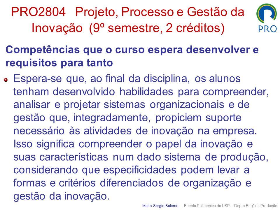 PRO2804 Projeto, Processo e Gestão da Inovação (9º semestre, 2 créditos) Competências que o curso espera desenvolver e requisitos para tanto Espera-se