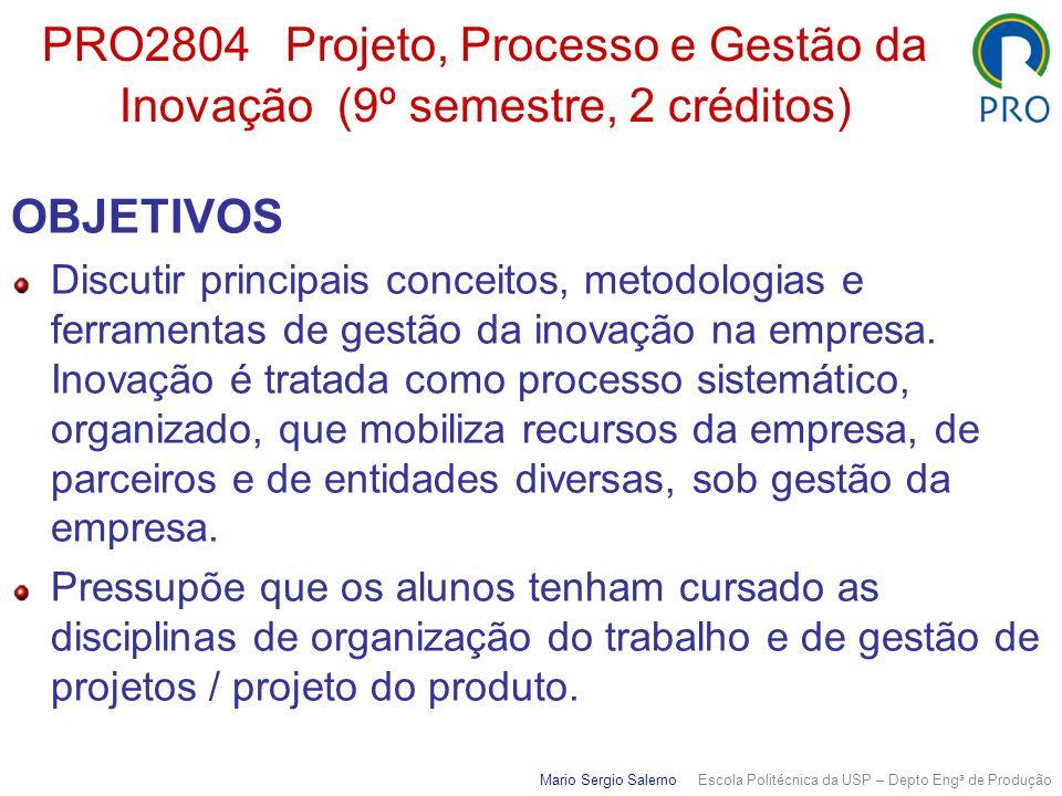 PRO2804 Projeto, Processo e Gestão da Inovação (9º semestre, 2 créditos) OBJETIVOS Discutir principais conceitos, metodologias e ferramentas de gestão