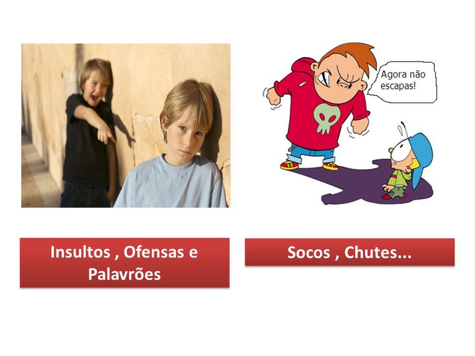Insultos, Ofensas e Palavrões Socos, Chutes...