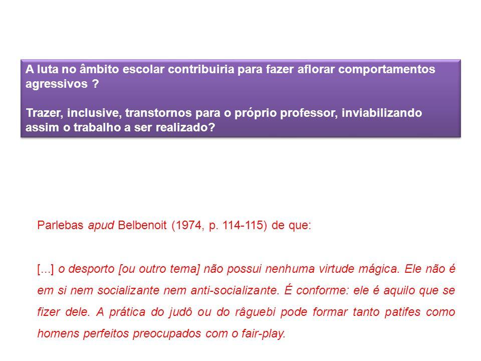 Parlebas apud Belbenoit (1974, p. 114-115) de que: [...] o desporto [ou outro tema] não possui nenhuma virtude mágica. Ele não é em si nem socializant