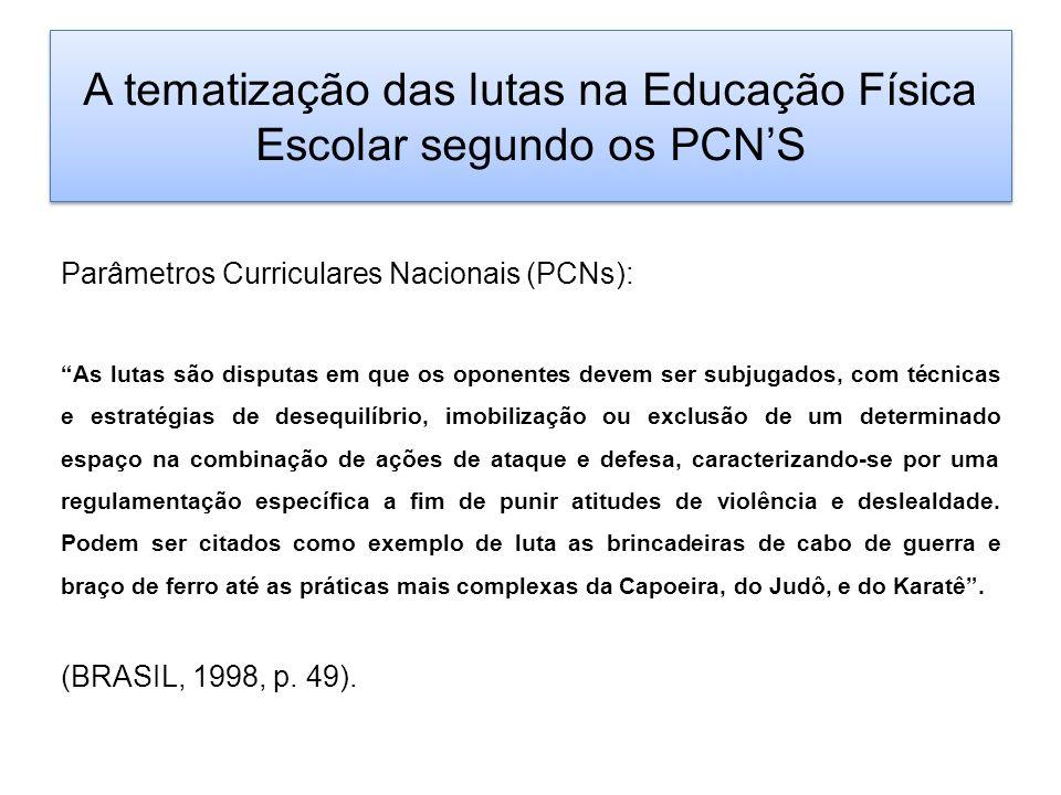 A tematização das lutas na Educação Física Escolar segundo os PCNS Parâmetros Curriculares Nacionais (PCNs): As lutas são disputas em que os oponentes