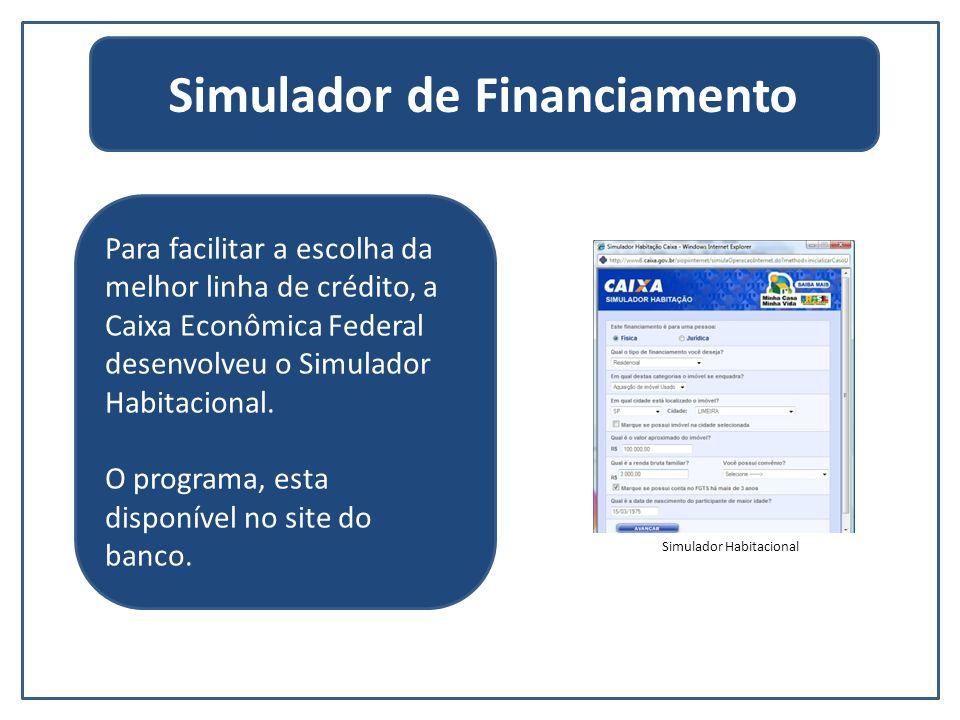 Simulador de Financiamento Para facilitar a escolha da melhor linha de crédito, a Caixa Econômica Federal desenvolveu o Simulador Habitacional. O prog
