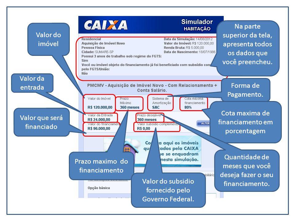 Valor do imóvel Valor da entrada Valor que será financiado Prazo maximo do financiamento Na parte superior da tela, apresenta todos os dados que você