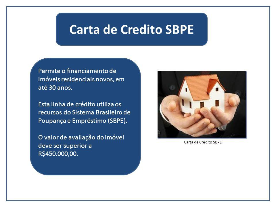 Permite o financiamento de imóveis residenciais novos, em até 30 anos. Esta linha de crédito utiliza os recursos do Sistema Brasileiro de Poupança e E