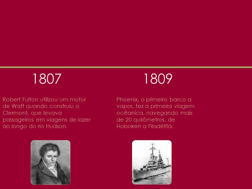 1807 Robert Fulton utilizou um motor de Watt quando construiu o Clermont, que levava passageiros em viagens de lazer ao longo do rio Hudson.