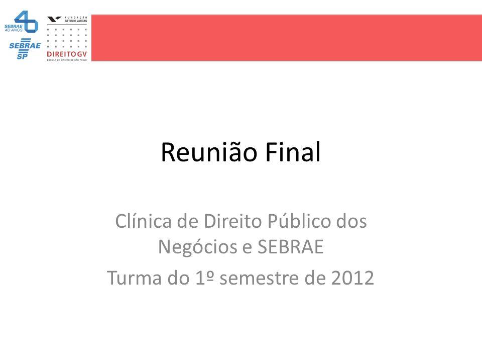 Reunião Final Clínica de Direito Público dos Negócios e SEBRAE Turma do 1º semestre de 2012
