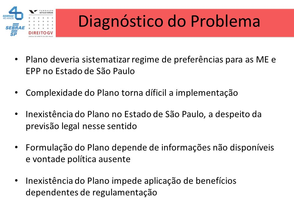 Diagnóstico do Problema Plano deveria sistematizar regime de preferências para as ME e EPP no Estado de São Paulo Complexidade do Plano torna díficil