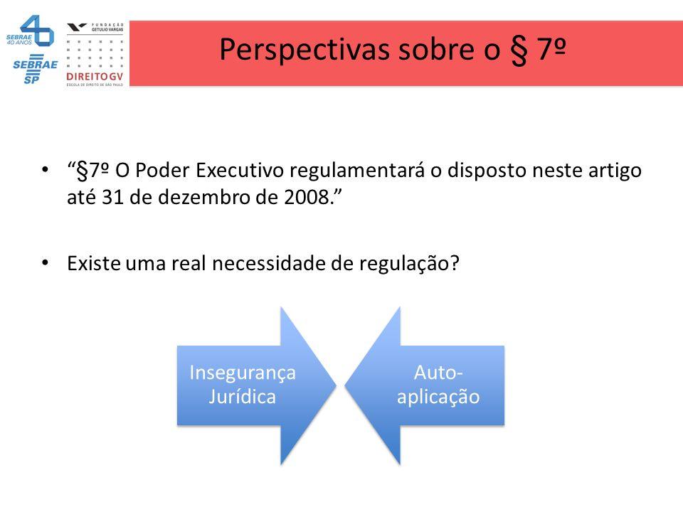 Perspectivas sobre o § 7º §7º O Poder Executivo regulamentará o disposto neste artigo até 31 de dezembro de 2008. Existe uma real necessidade de regul