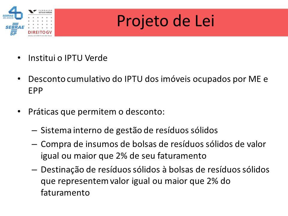 Projeto de Lei Institui o IPTU Verde Desconto cumulativo do IPTU dos imóveis ocupados por ME e EPP Práticas que permitem o desconto: – Sistema interno