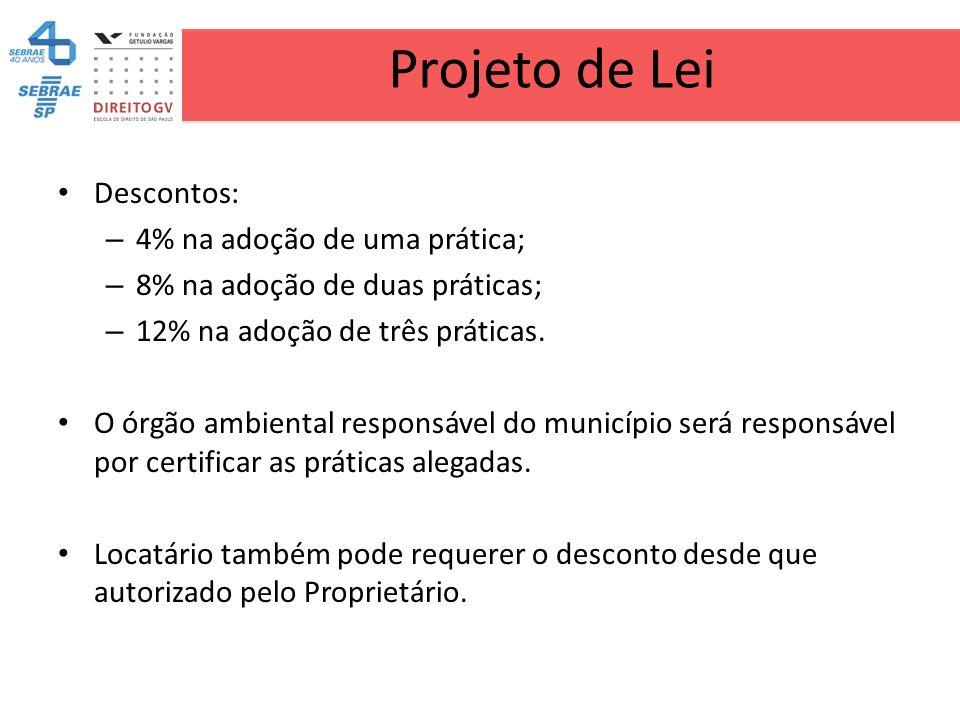 Projeto de Lei Descontos: – 4% na adoção de uma prática; – 8% na adoção de duas práticas; – 12% na adoção de três práticas. O órgão ambiental responsá