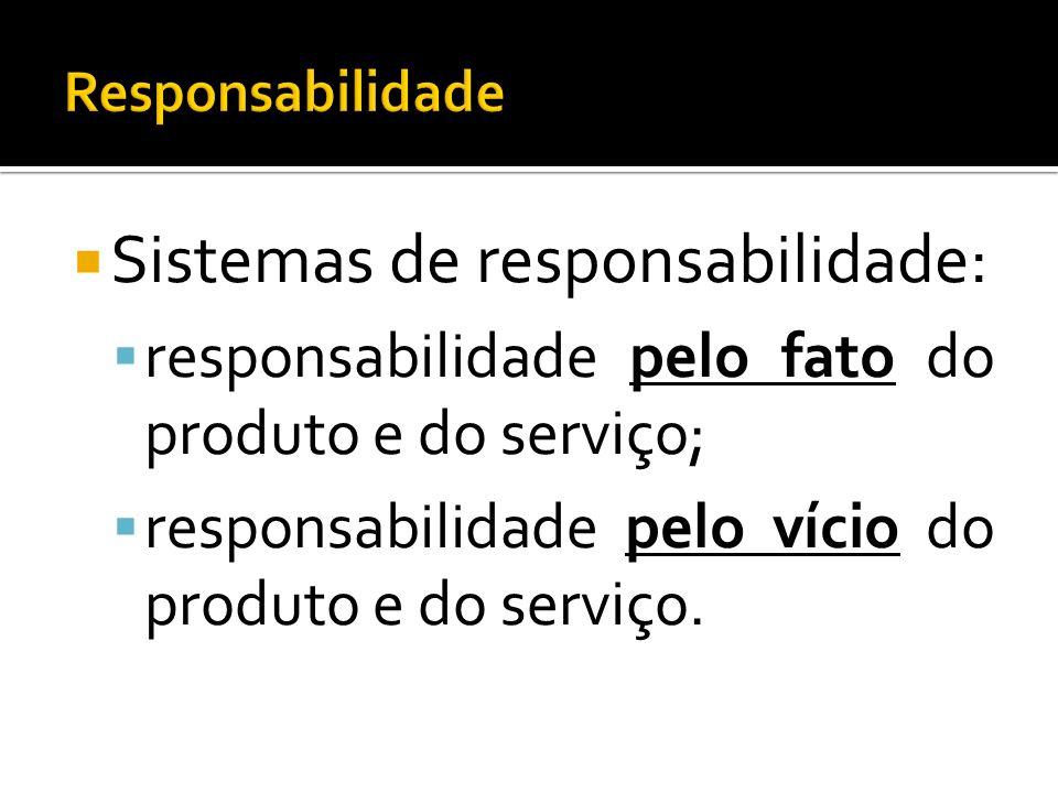 Sistemas de responsabilidade: responsabilidade pelo fato do produto e do serviço; responsabilidade pelo vício do produto e do serviço.