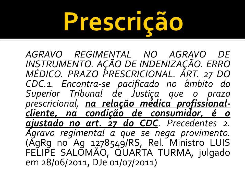 AGRAVO REGIMENTAL NO AGRAVO DE INSTRUMENTO. AÇÃO DE INDENIZAÇÃO. ERRO MÉDICO. PRAZO PRESCRICIONAL. ART. 27 DO CDC.1. Encontra-se pacificado no âmbito