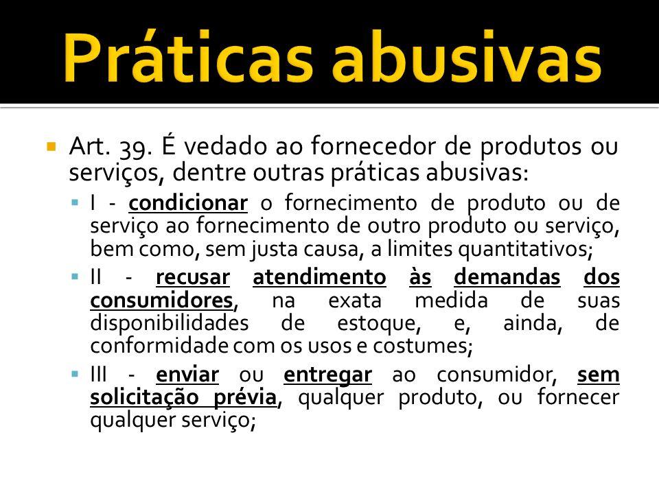 Art. 39. É vedado ao fornecedor de produtos ou serviços, dentre outras práticas abusivas: I - condicionar o fornecimento de produto ou de serviço ao f