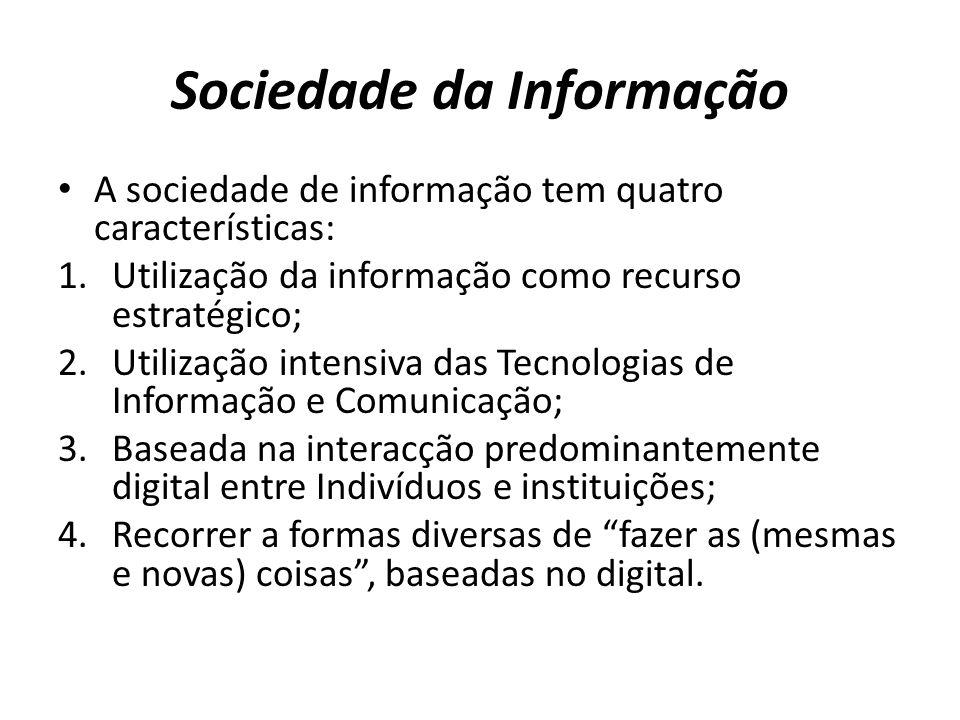 Sociedade da Informação A sociedade de informação tem quatro características: 1.Utilização da informação como recurso estratégico; 2.Utilização intens