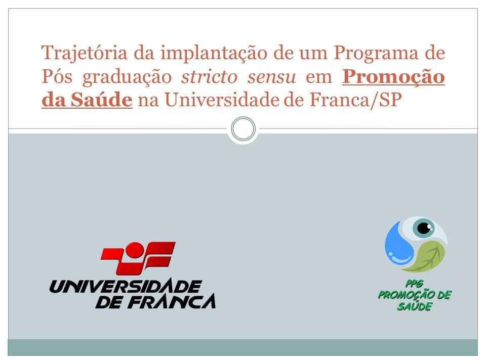 Trajetória da implantação de um Programa de Pós graduação stricto sensu em Promoção da Saúde na Universidade de Franca/SP PPG PROMOÇÃO DE SAÚDE