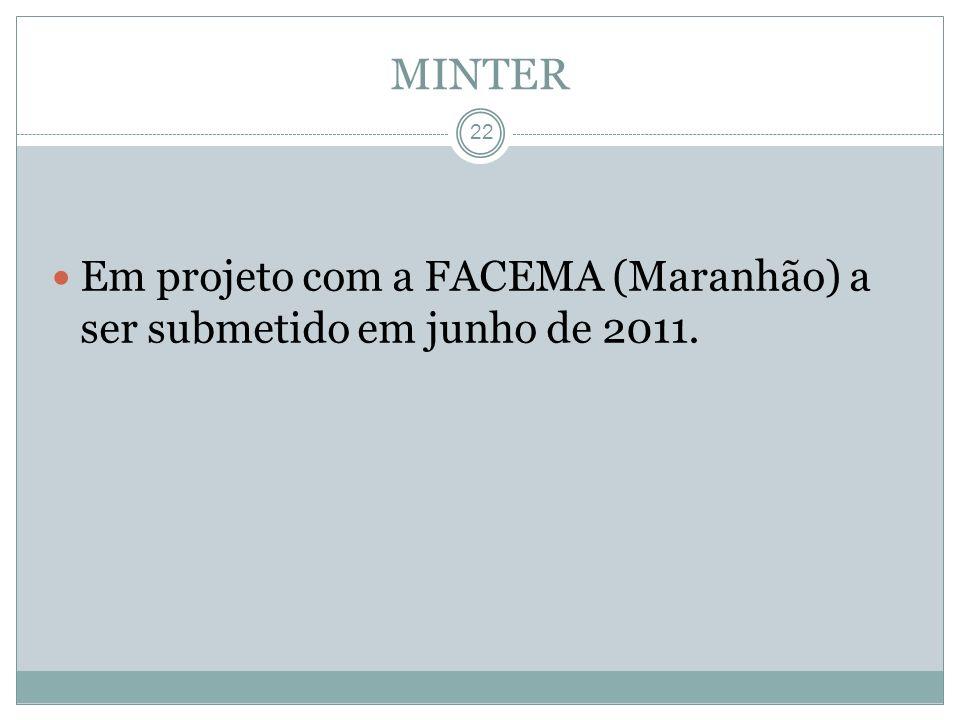 22 Em projeto com a FACEMA (Maranhão) a ser submetido em junho de 2011. MINTER