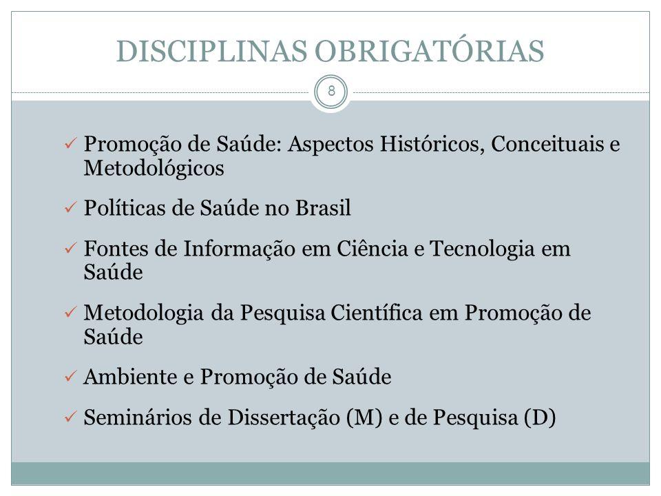 DISCIPLINAS OPTATIVAS 9 Abordagens Qualitativas de Pesquisa Bioestatística Epidemiologia Promoção de Saúde em Grupos Vulneráveis Promoção de Saúde na Família Atividades e Exercícios Físicos como Modelo de Intervenção em Promoção de Saúde Saúde e Desenvolvimento Sustentável Tópicos em Promoção de Saúde Apoio social e promoção de saúde (D) Promoção de saúde em comunidades: empowerment e advocacy (D) Metodologias participativas para promoção de saúde (D) Redação científica (D) Tópicos avançados em promoção de saúde (D)