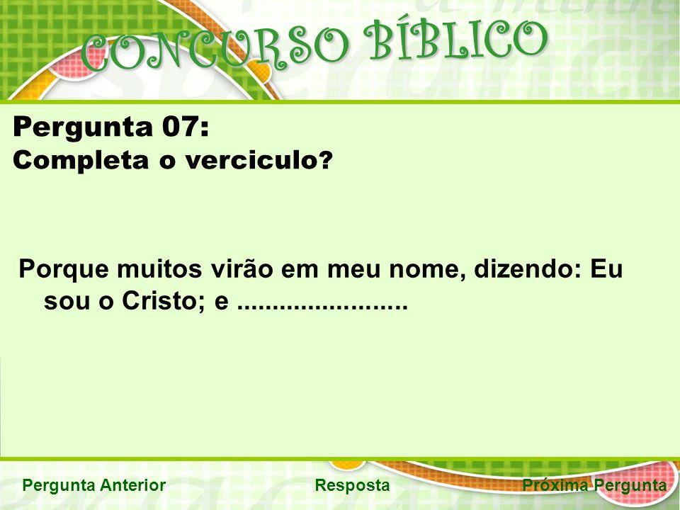 CONCURSO BÍBLICO Pergunta AnteriorRespostaPróxima Pergunta Pergunta 07: Completa o verciculo .