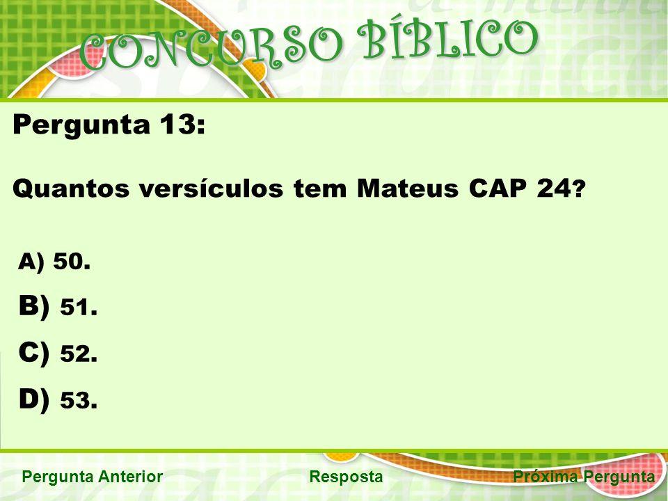 CONCURSO BÍBLICO Pergunta AnteriorRespostaPróxima Pergunta Pergunta 13: Quantos versículos tem Mateus CAP 24 .