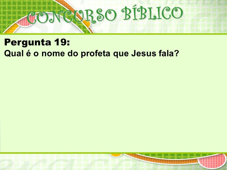 CONCURSO BÍBLICO Pergunta 19: Qual é o nome do profeta que Jesus fala?