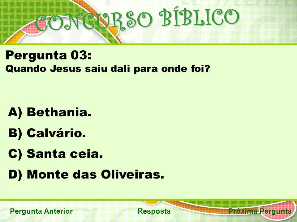 CONCURSO BÍBLICO <<< VOLTA Próxima PerguntaPergunta Anterior Resposta Correta: D) Monte das Oliveiras.