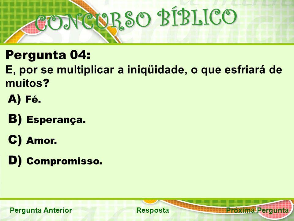 CONCURSO BÍBLICO Próxima PerguntaPergunta AnteriorResposta Pergunta 04: E, por se multiplicar a iniqüidade, o que esfriará de muitos .